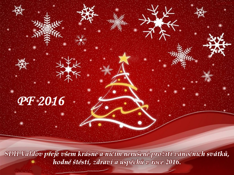 SDH Valdov přeje všem krásné a ničím nerušené prožití vánočních svátků, hodně štěstí, zdraví a úspěchů v roce 2016.